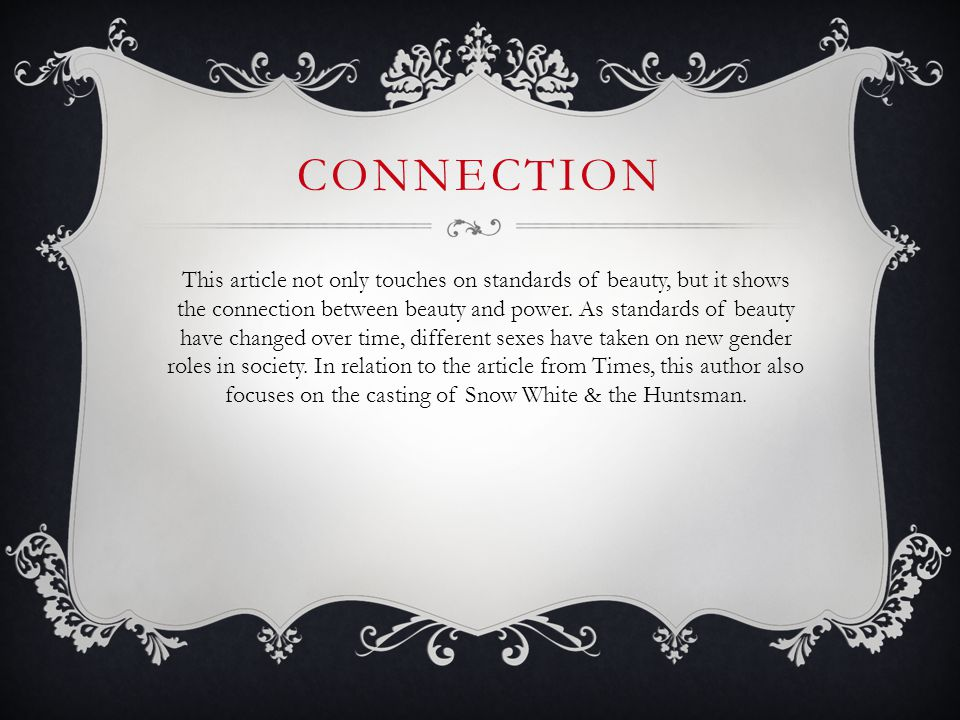 CONNECTION This article not only touches on standards of beauty, but it shows the connection between beauty and power. As standards of beauty have cha