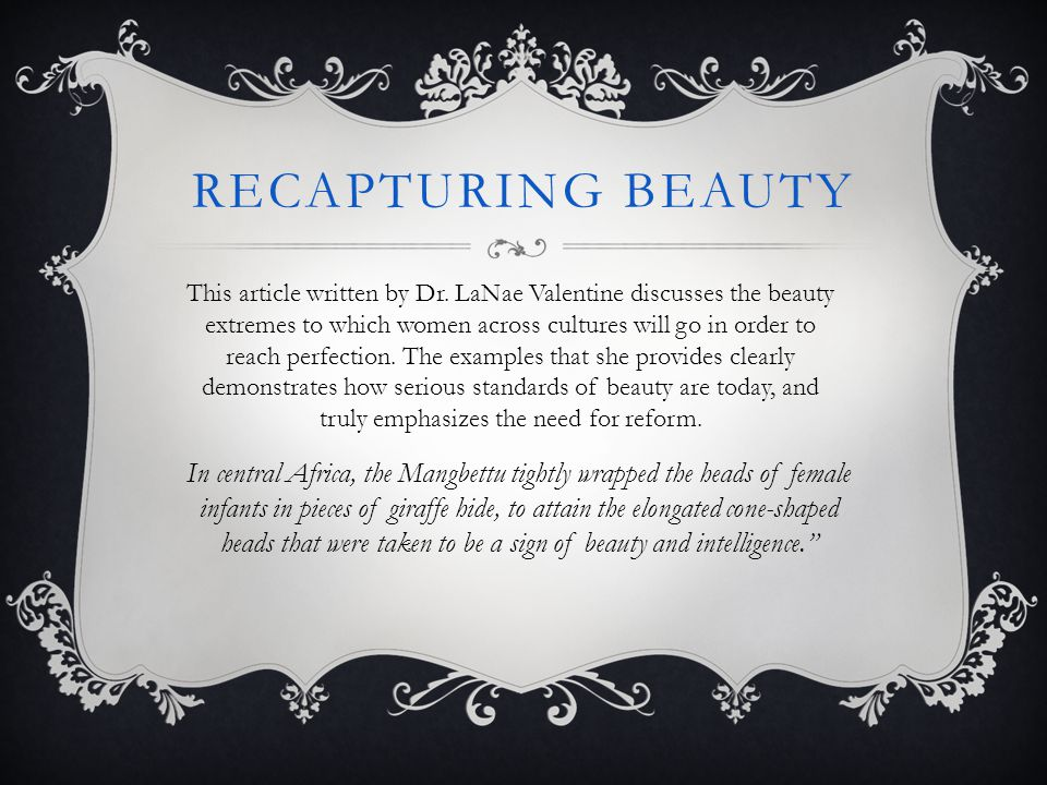 RECAPTURING BEAUTY This article written by Dr. LaNae Valentine discusses the beauty extremes to which women across cultures will go in order to reach