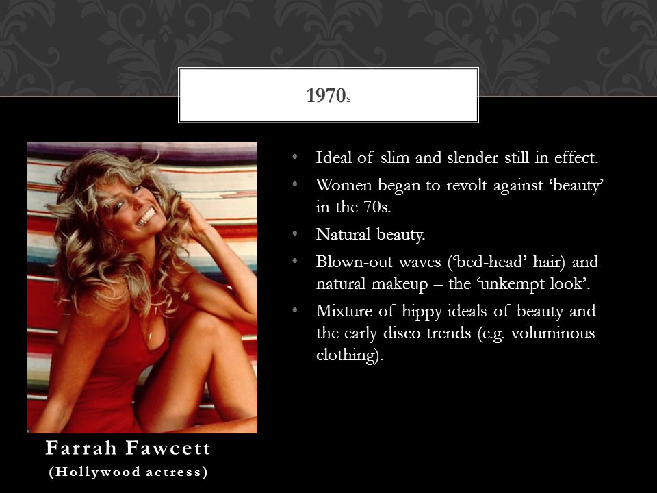 Ideal of slim and slender still in effect. Women began to revolt against beauty in the 70s.