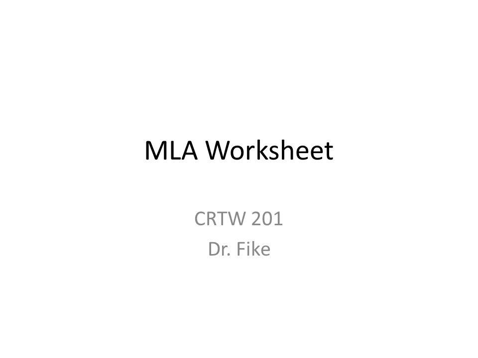 MLA Worksheet CRTW 201 Dr. Fike