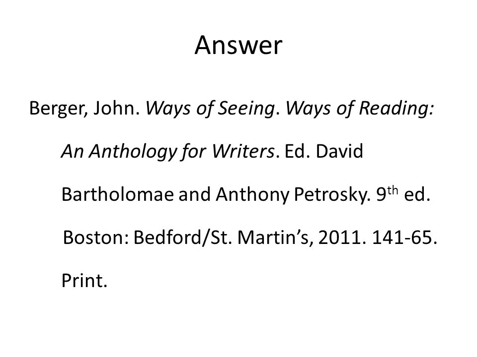 Answer Berger, John.Ways of Seeing. Ways of Reading: An Anthology for Writers.