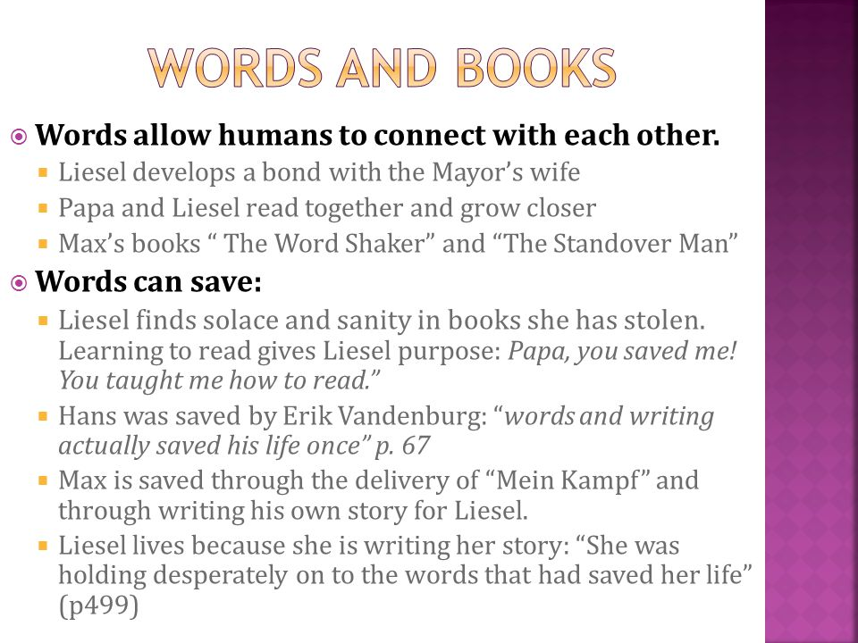 Words allow humans to connect with each other. Liesel develops a bond with the Mayors wife Papa and Liesel read together and grow closer Maxs books Th