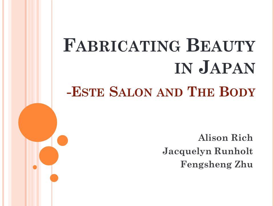 F ABRICATING B EAUTY IN J APAN 1 2 -E STE S ALON AND T HE B ODY Alison Rich Jacquelyn Runholt Fengsheng Zhu