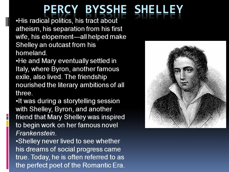 His radical politics, his tract about atheism, his separation from his first wife, his elopementall helped make Shelley an outcast from his homeland.
