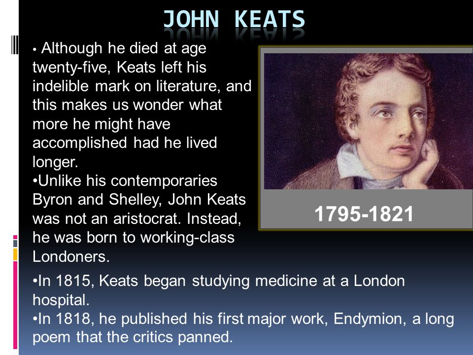 Although he died at age twenty-five, Keats left his indelible mark on literature, and this makes us wonder what more he might have accomplished had he