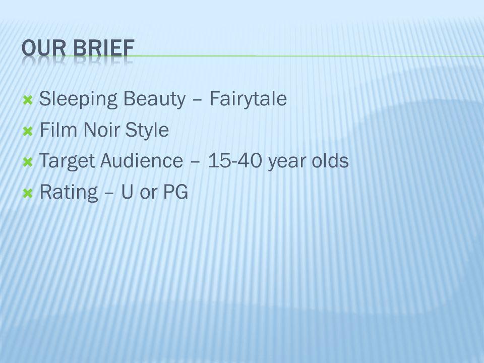 Sleeping Beauty – Fairytale Film Noir Style Target Audience – 15-40 year olds Rating – U or PG