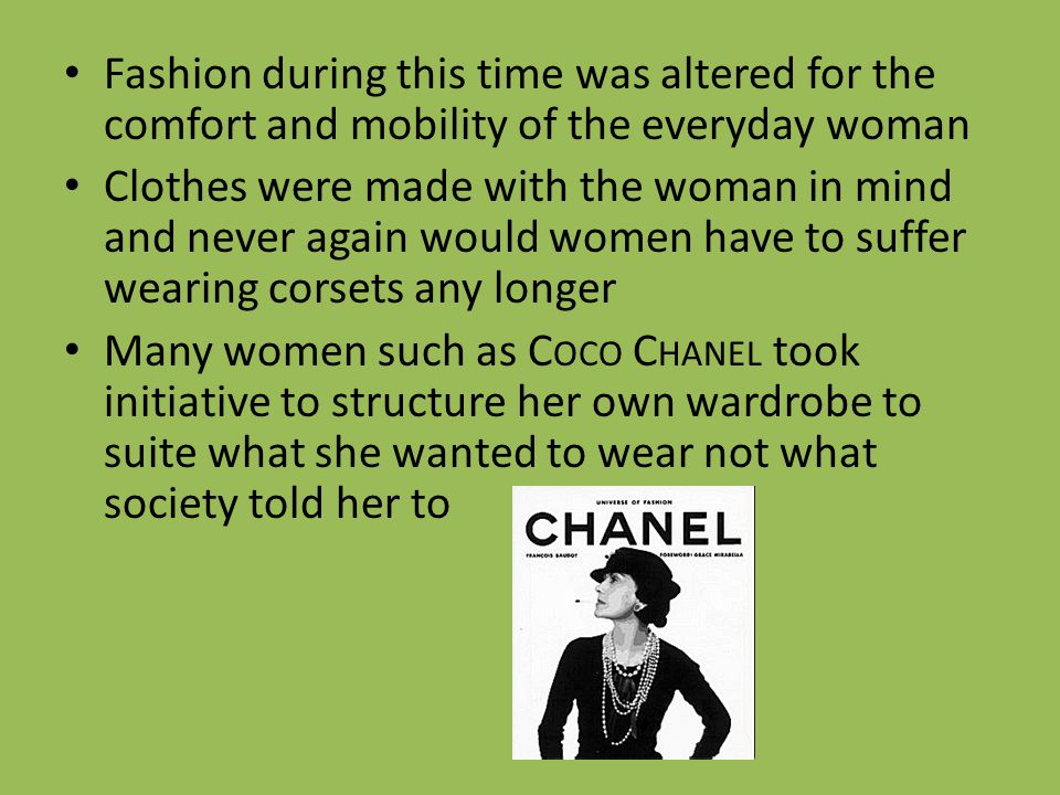 Fashion during this time was altered for the comfort and mobility of the everyday woman Clothes were made with the woman in mind and never again would