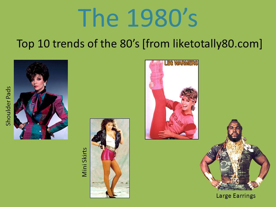 The 1980s Top 10 trends of the 80s [from liketotally80.com] Shoulder Pads Mini Skirts Large Earrings