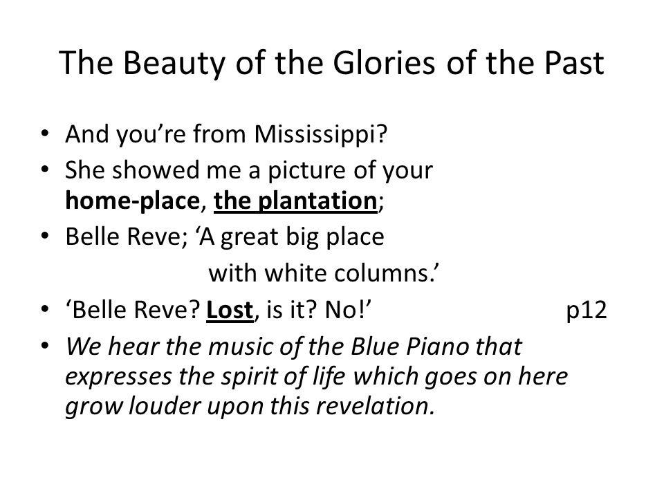 The Beauty of the Glories of the Past And youre from Mississippi? She showed me a picture of your home-place, the plantation; Belle Reve; A great big