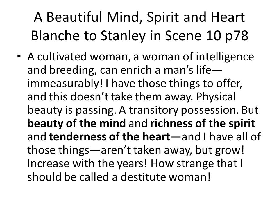 A Beautiful Mind, Spirit and Heart Blanche to Stanley in Scene 10 p78 A cultivated woman, a woman of intelligence and breeding, can enrich a mans life