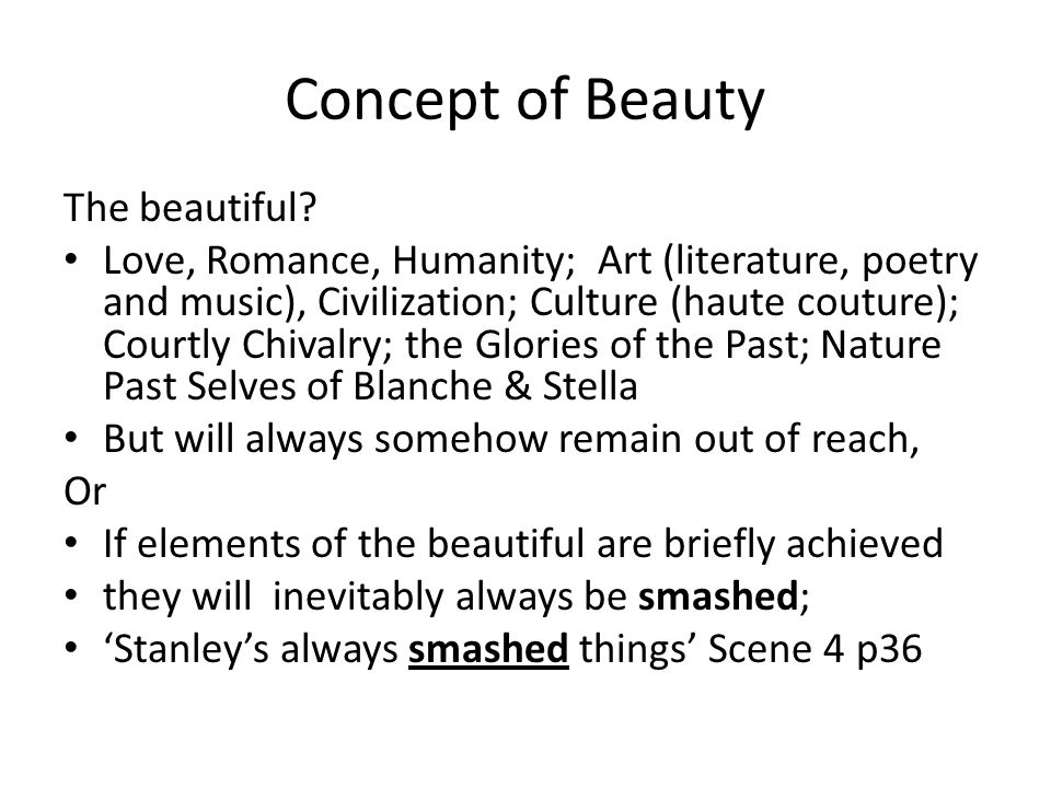 Concept of Beauty The beautiful? Love, Romance, Humanity; Art (literature, poetry and music), Civilization; Culture (haute couture); Courtly Chivalry;