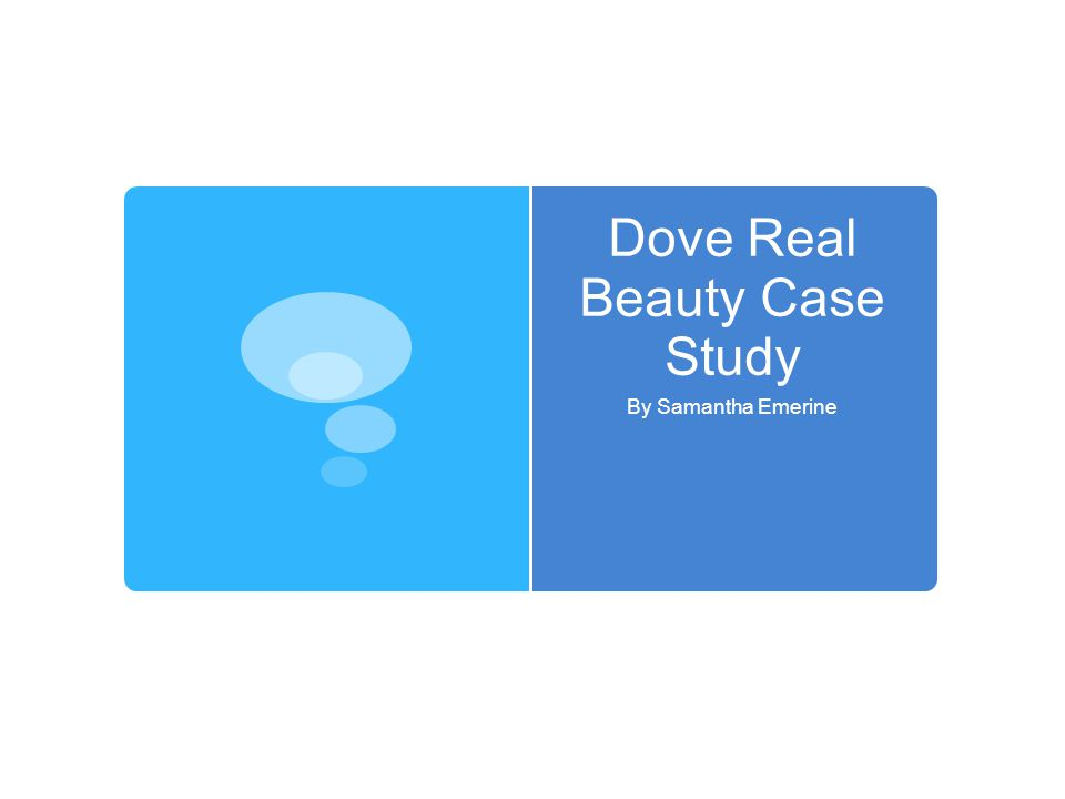 Dove Real Beauty Case Study By Samantha Emerine