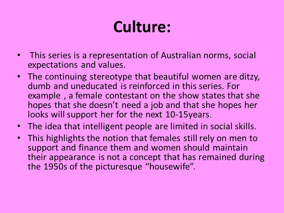 Culture: This series is a representation of Australian norms, social expectations and values.