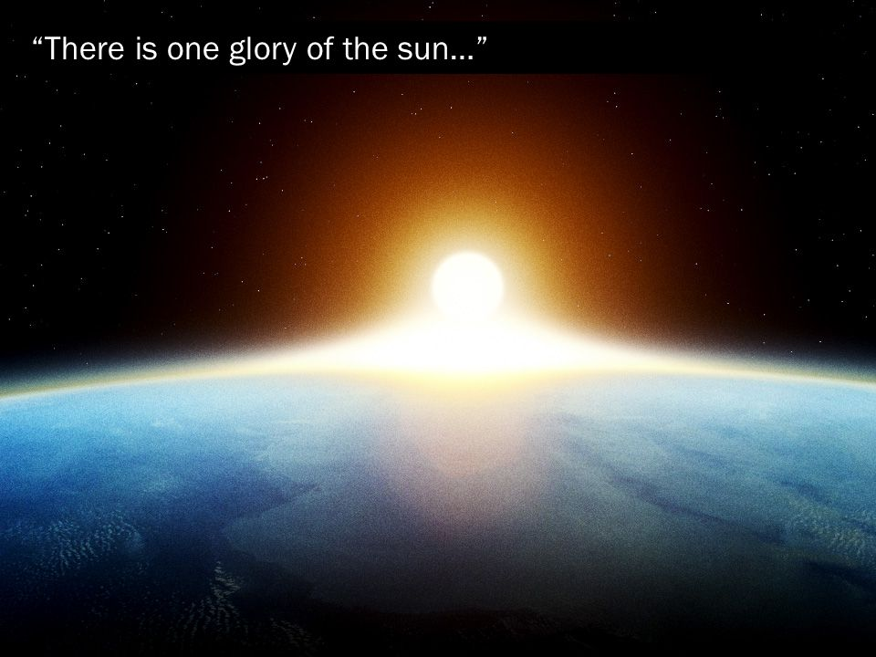 There is one glory of the sun…