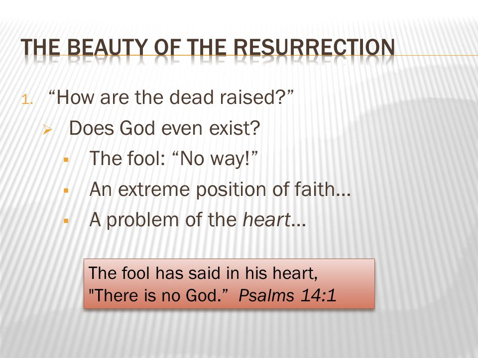 1.How are the dead raised. Does God even exist. Gods pattern: from death to resurrection.