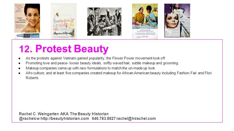 12. Protest Beauty As the protests against Vietnam gained popularity, the Flower Power movement took off Promoting love and peace- looser beauty ideal