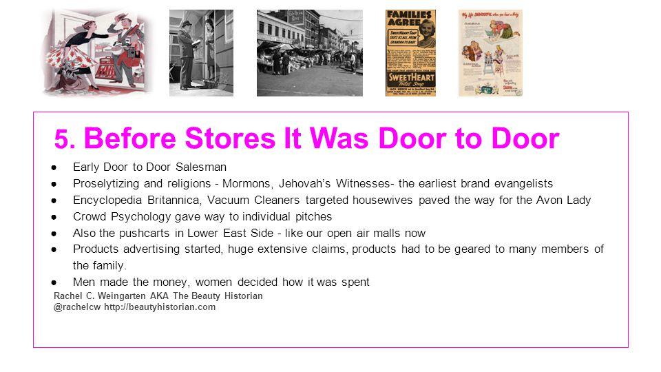 5. Before Stores It Was Door to Door Early Door to Door Salesman Proselytizing and religions - Mormons, Jehovahs Witnesses- the earliest brand evangel