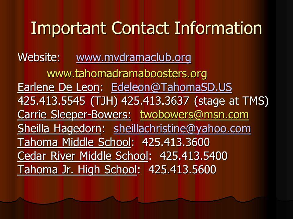 Important Contact Information Website:www.mvdramaclub.org www.mvdramaclub.org www.tahomadramaboosters.org Earlene De Leon: Edeleon@TahomaSD.US Edeleon@TahomaSD.US 425.413.5545 (TJH) 425.413.3637 (stage at TMS) Carrie Sleeper-Bowers: twobowers@msn.com Sheilla Hagedorn: sheillachristine@yahoo.com sheillachristine@yahoo.com Tahoma Middle School: 425.413.3600 Cedar River Middle School: 425.413.5400 Tahoma Jr.
