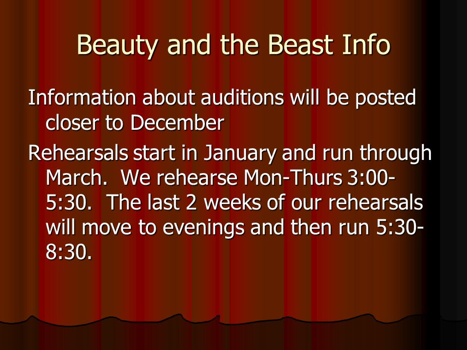 Beauty and the Beast Info Information about auditions will be posted closer to December Rehearsals start in January and run through March.