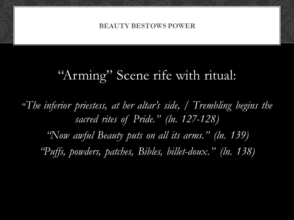 Arming Scene rife with ritual: The inferior priestess, at her altars side, / Trembling begins the sacred rites of Pride. (ln. 127-128) Now awful Beaut