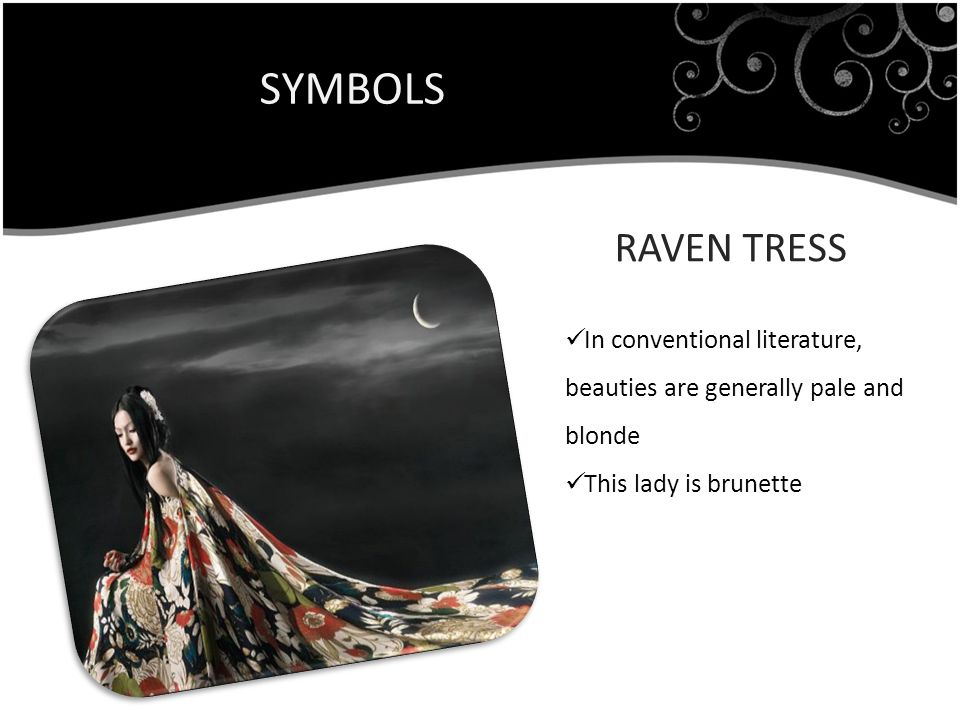 SYMBOLS RAVEN TRESS In conventional literature, beauties are generally pale and blonde This lady is brunette