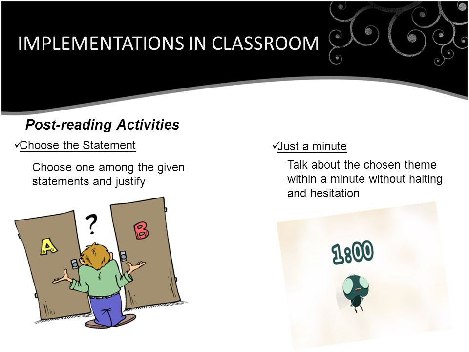IMPLEMENTATIONS IN CLASSROOM Post-reading Activities Choose the Statement Just a minute Choose one among the given statements and justify Talk about the chosen theme within a minute without halting and hesitation