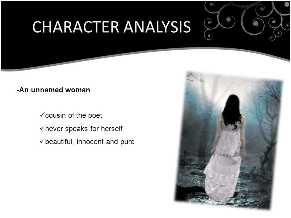 CHARACTER ANALYSIS -An unnamed woman cousin of the poet never speaks for herself beautiful, innocent and pure