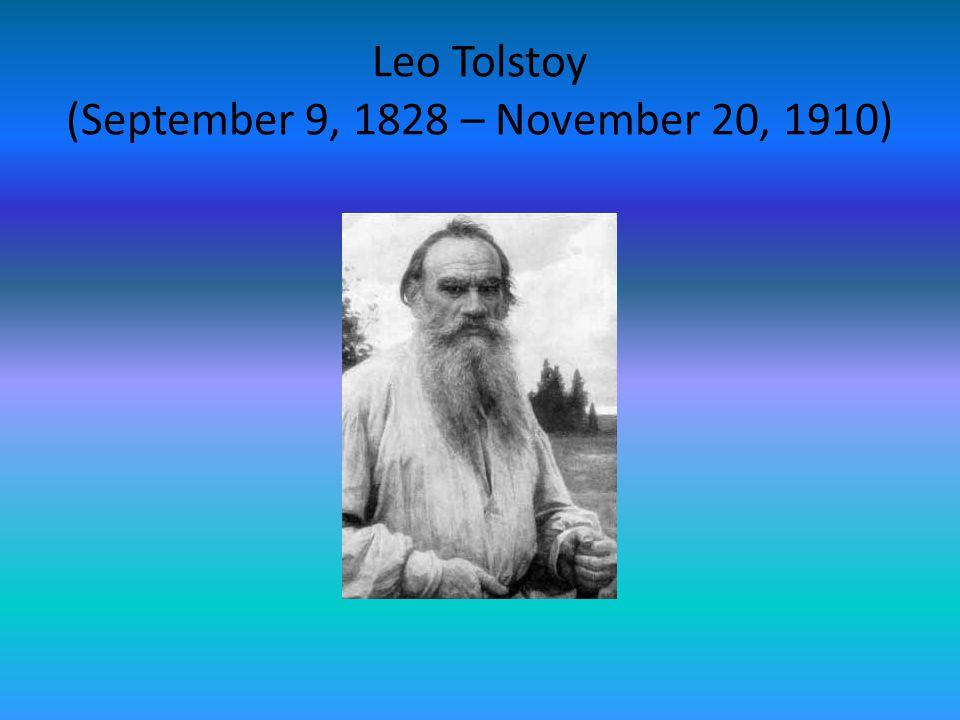 Leo Tolstoy (September 9, 1828 – November 20, 1910)