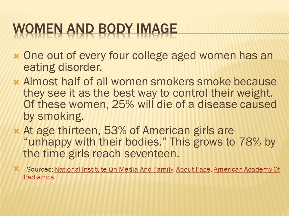 One out of every four college aged women has an eating disorder. Almost half of all women smokers smoke because they see it as the best way to control
