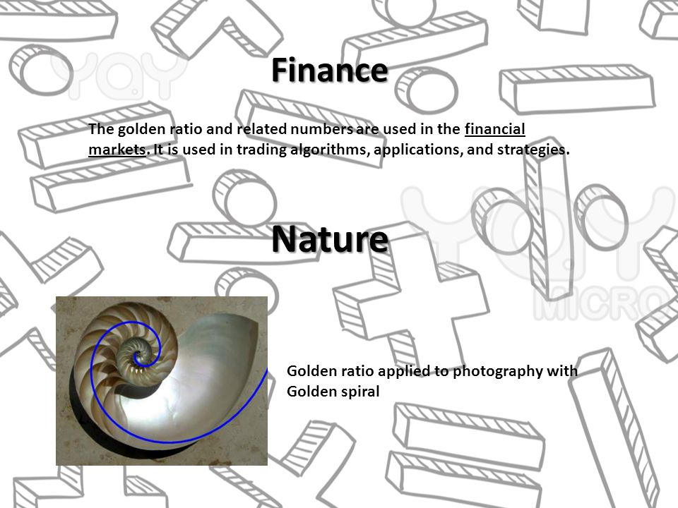 Finance Nature The golden ratio and related numbers are used in the financial markets.