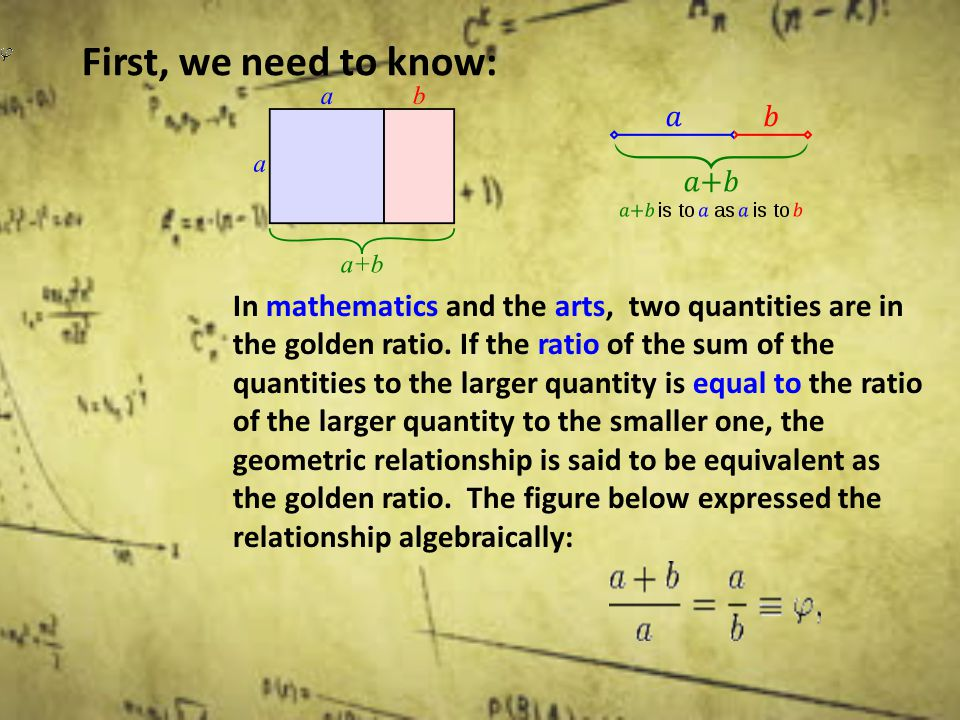 In mathematics and the arts, two quantities are in the golden ratio.