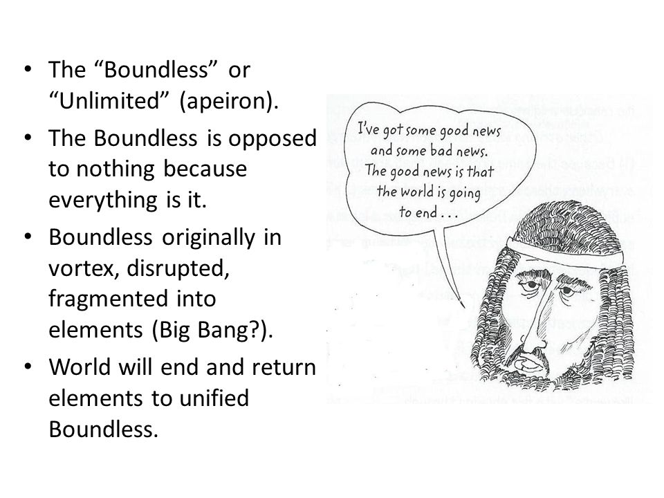 The Boundless or Unlimited (apeiron). The Boundless is opposed to nothing because everything is it. Boundless originally in vortex, disrupted, fragmen