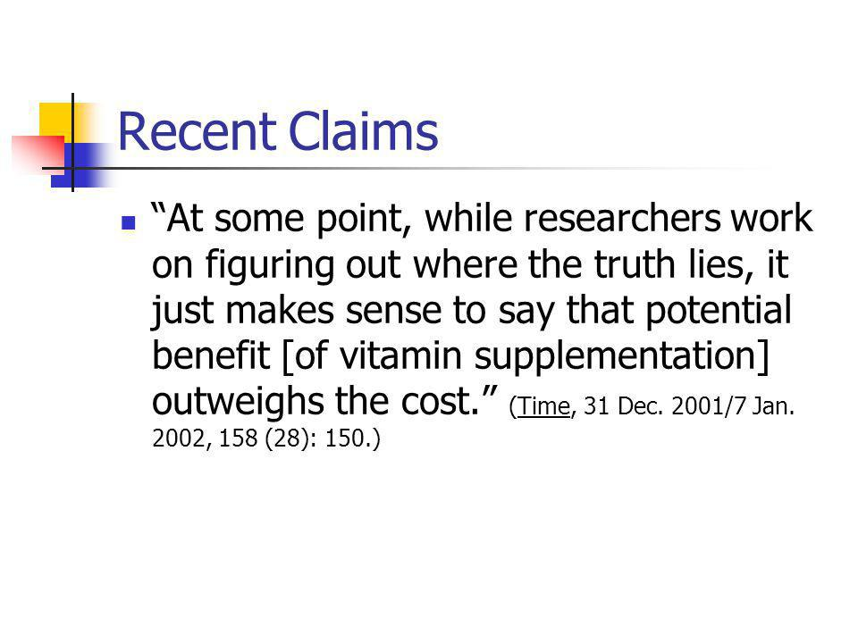 Recent Claims At some point, while researchers work on figuring out where the truth lies, it just makes sense to say that potential benefit [of vitamin supplementation] outweighs the cost.