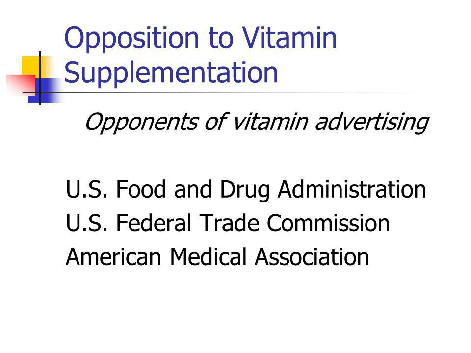 Opposition to Vitamin Supplementation Opponents of vitamin advertising U.S.