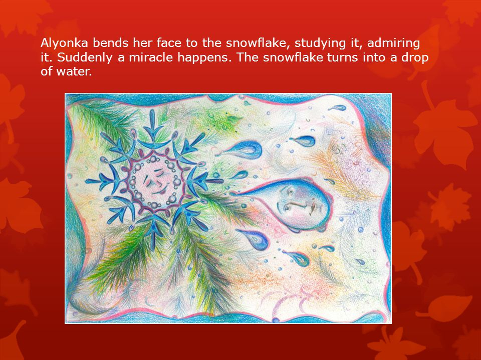 Alyonka bends her face to the snowflake, studying it, admiring it.