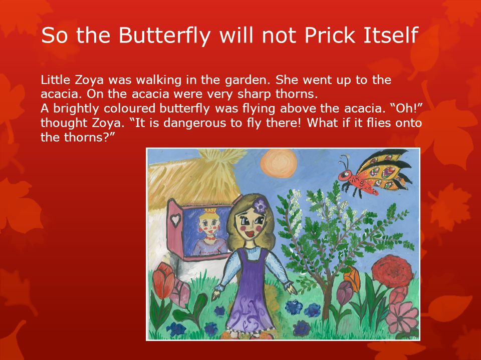 So the Butterfly will not Prick Itself Little Zoya was walking in the garden.