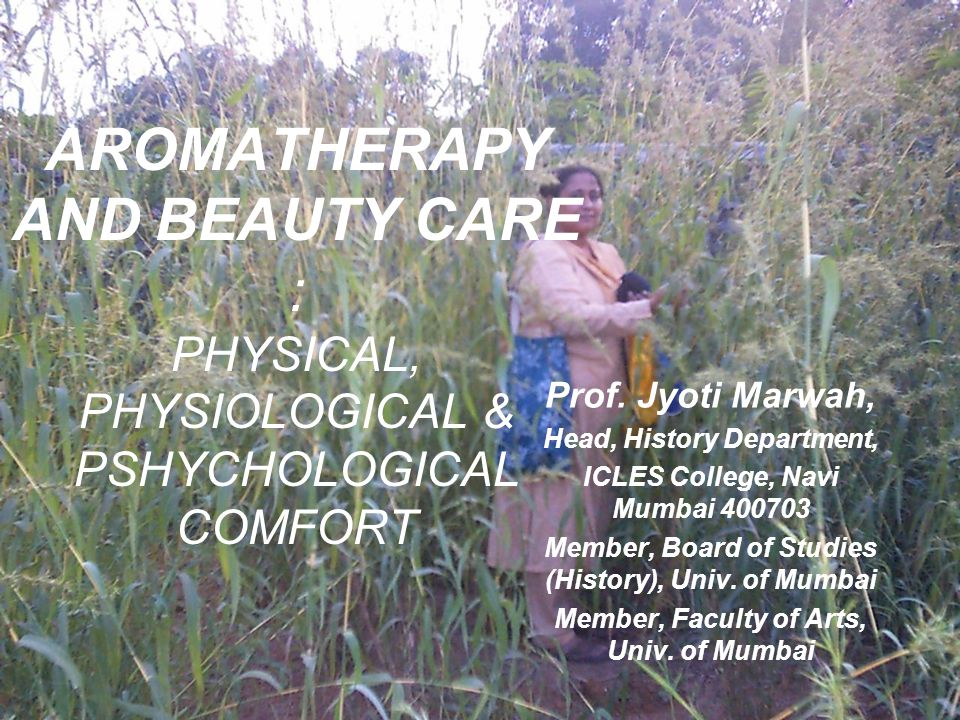 AROMATHERAPY AND BEAUTY CARE : PHYSICAL, PHYSIOLOGICAL & PSHYCHOLOGICAL COMFORT Prof.