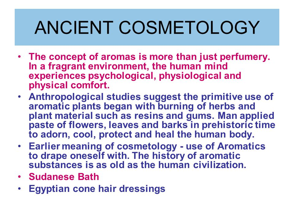 ANCIENT COSMETOLOGY The concept of aromas is more than just perfumery.