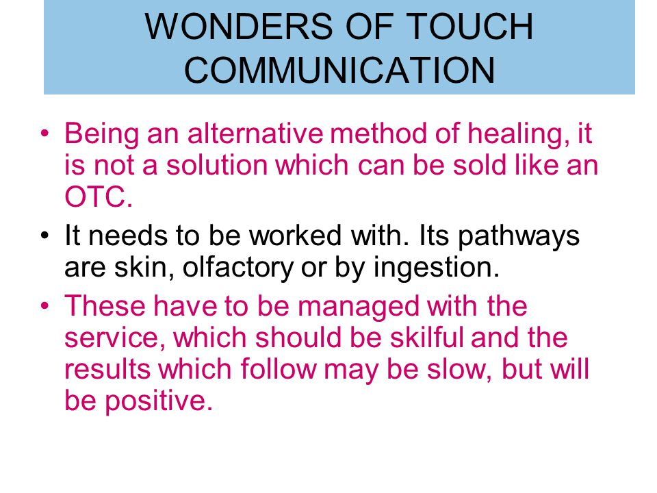 WONDERS OF TOUCH COMMUNICATION Being an alternative method of healing, it is not a solution which can be sold like an OTC.