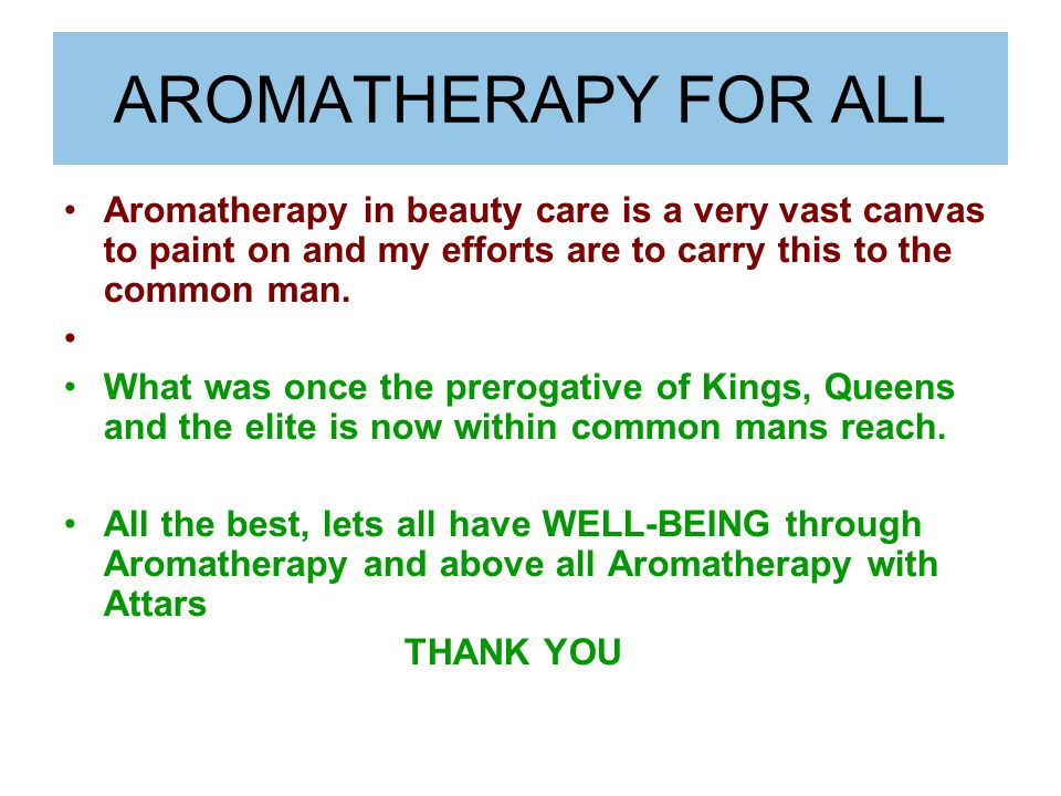 AROMATHERAPY FOR ALL Aromatherapy in beauty care is a very vast canvas to paint on and my efforts are to carry this to the common man.