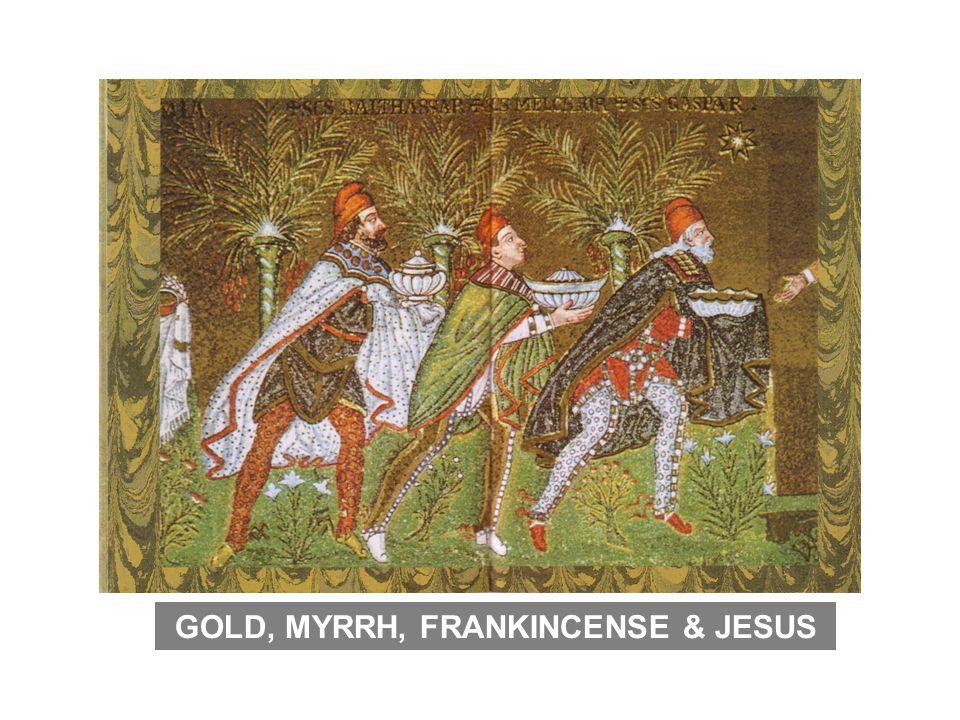 GOLD, MYRRH, FRANKINCENSE & JESUS