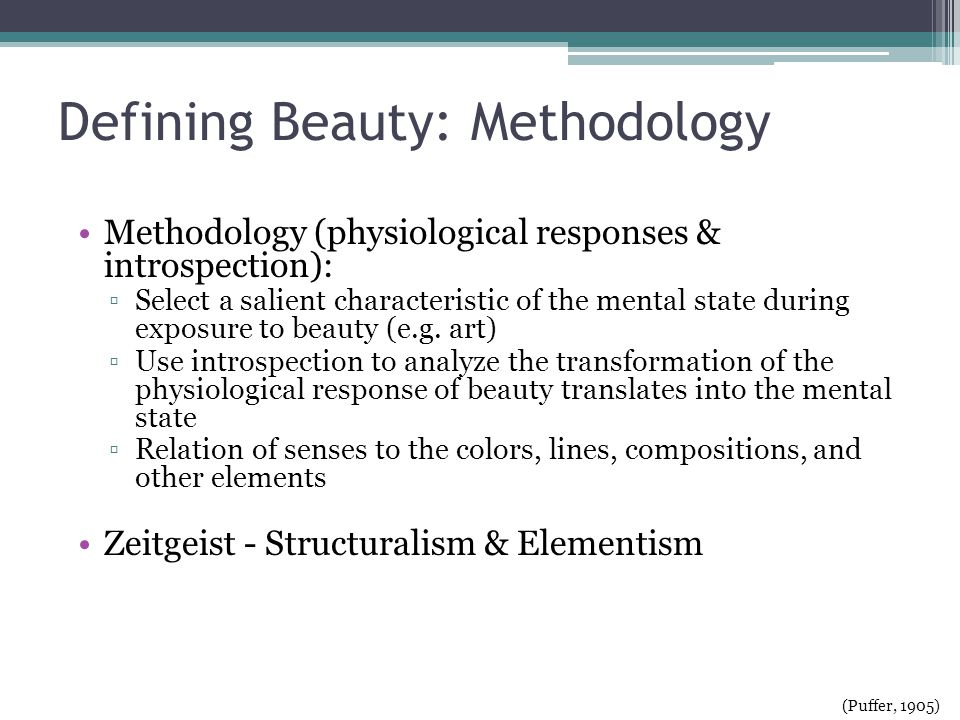 Defining Beauty: Methodology Methodology (physiological responses & introspection): Select a salient characteristic of the mental state during exposure to beauty (e.g.