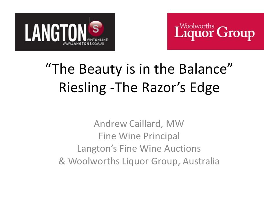 The Beauty is in the Balance Riesling -The Razors Edge Andrew Caillard, MW Fine Wine Principal Langtons Fine Wine Auctions & Woolworths Liquor Group, Australia