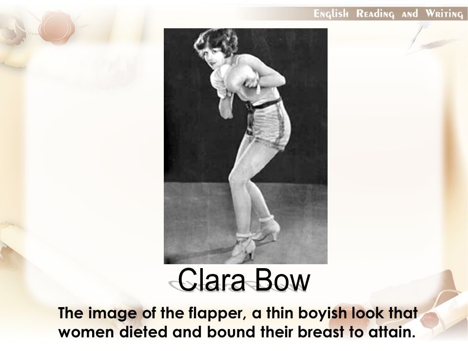 The image of the flapper, a thin boyish look that women dieted and bound their breast to attain.