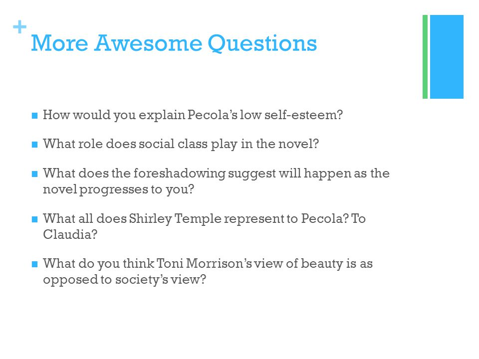 + More Awesome Questions How would you explain Pecolas low self-esteem? What role does social class play in the novel? What does the foreshadowing sug