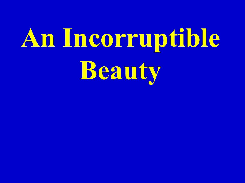 An Incorruptible Beauty