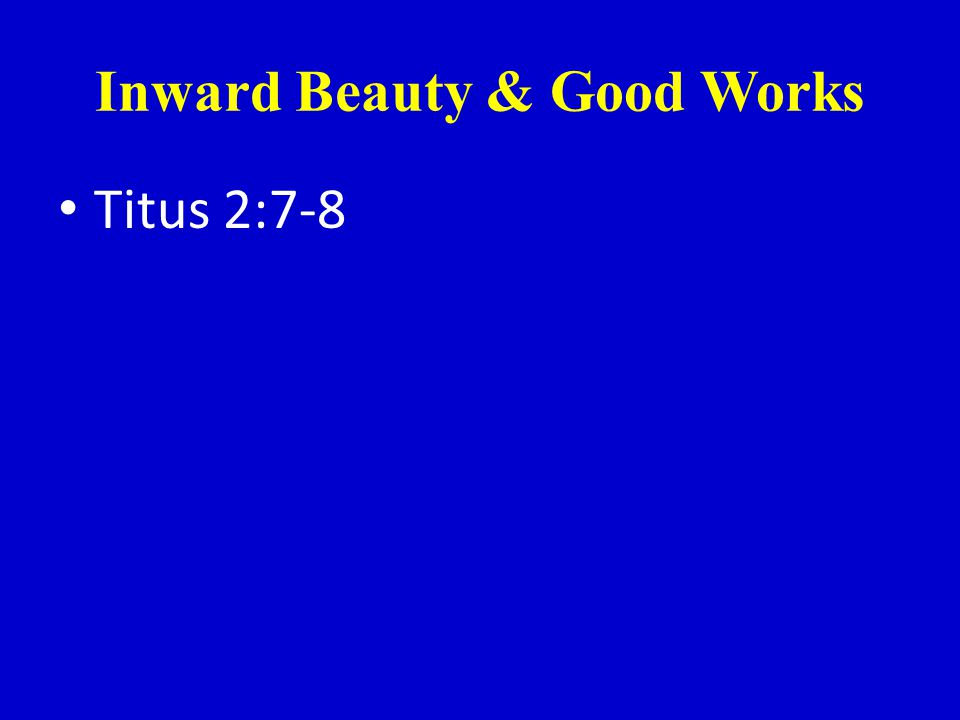 Inward Beauty & Good Works Titus 2:7-8