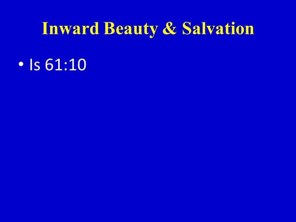 Inward Beauty & Salvation Is 61:10