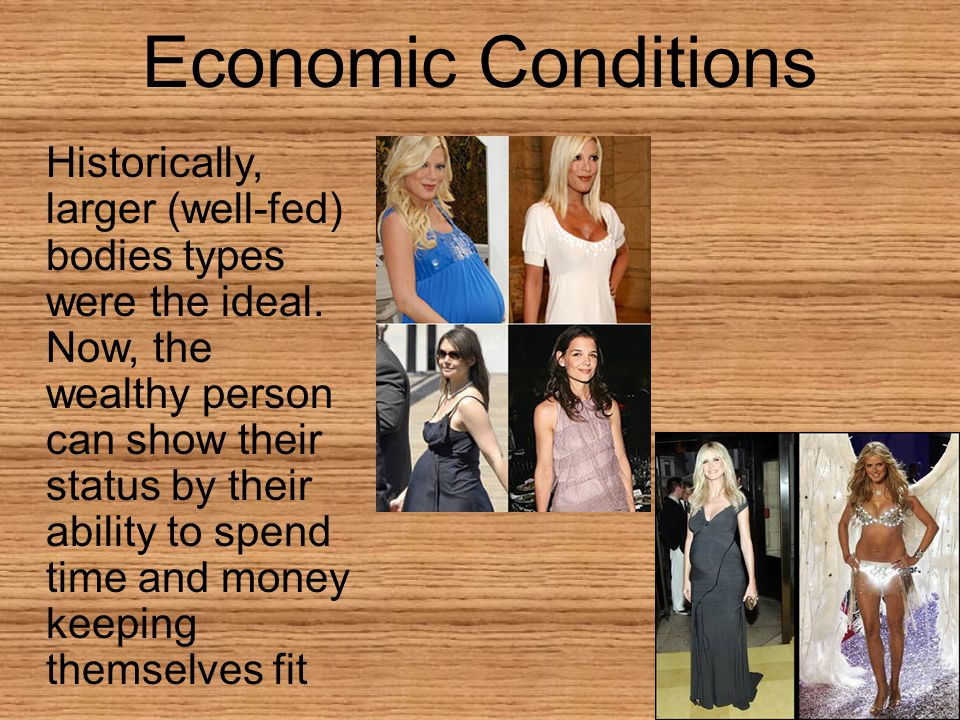 Economic Conditions Historically, larger (well-fed) bodies types were the ideal.