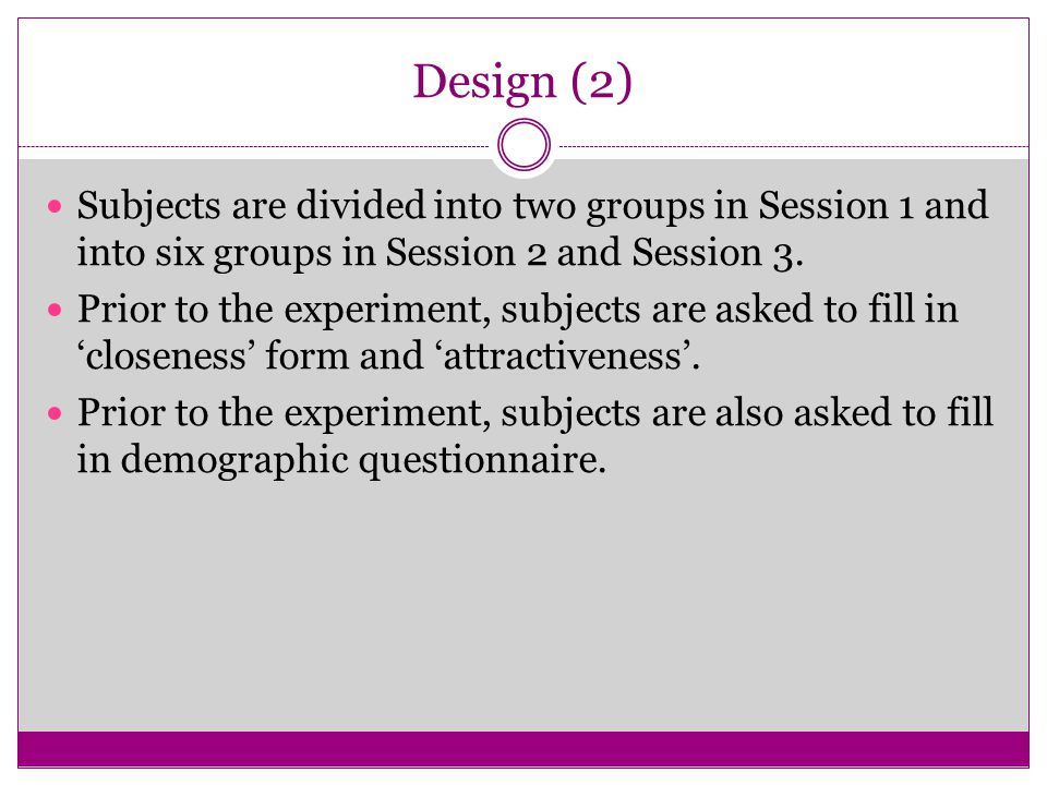 Design (2) Subjects are divided into two groups in Session 1 and into six groups in Session 2 and Session 3.
